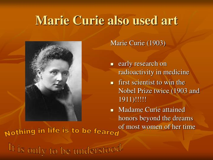 Marie Curie also used art