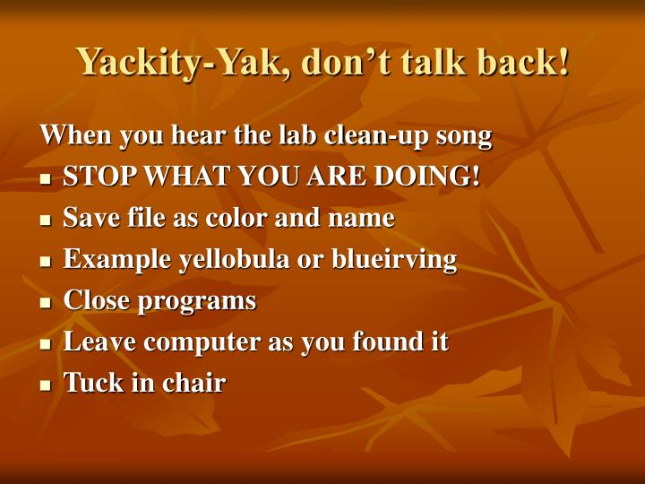Yackity-Yak, don't talk back!