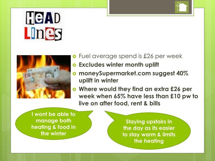 Fuel average spend is £26 per week