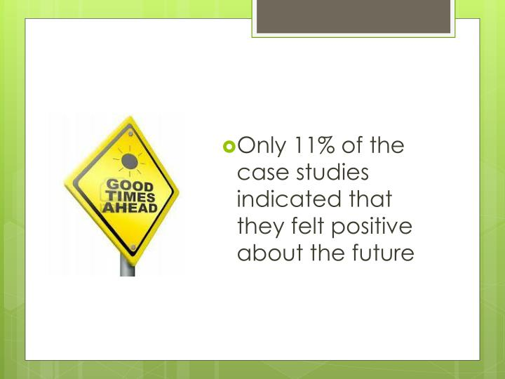 Only 11% of the case studies indicated that they felt positive about the future