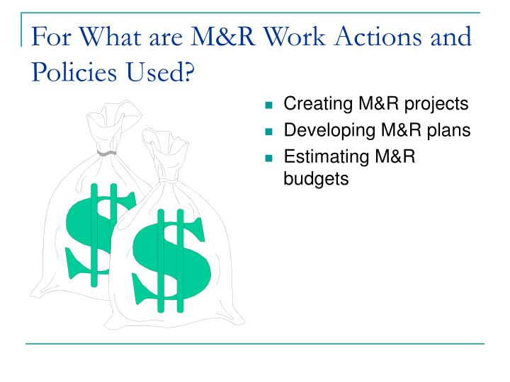 For What are M&R Work Actions and Policies Used?