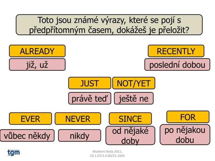 Toto jsou známé výrazy, které se pojí s předpřítomným časem, dokážeš je přeložit?