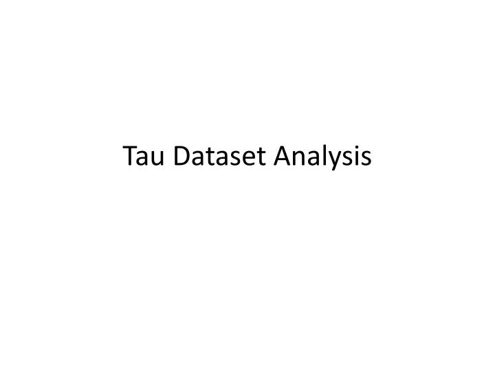 Tau dataset analysis