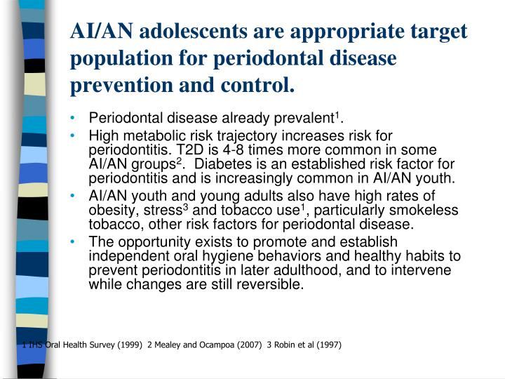 AI/AN adolescents are appropriate target population for periodontal disease prevention and control.