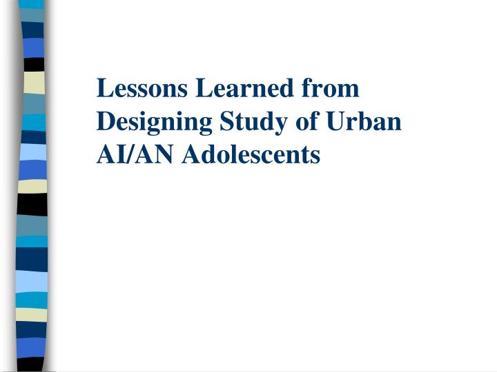 Lessons Learned from Designing Study of Urban AI/AN Adolescents