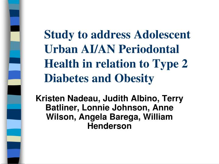 Study to address Adolescent Urban AI/AN Periodontal Health in relation to Type 2 Diabetes and Obesity