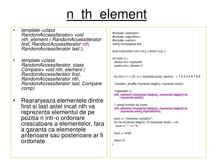 template <class RandomAccessIterator> void nth_element ( RandomAccessIterator first, RandomAccessIterator