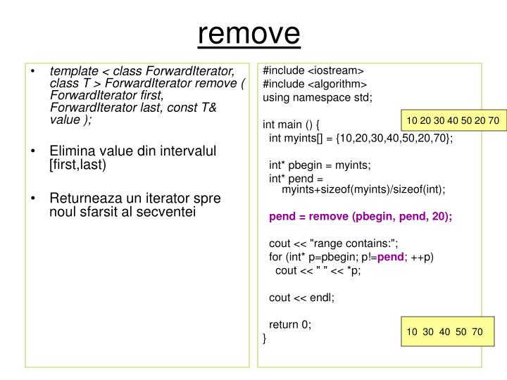 template < class ForwardIterator, class T > ForwardIterator remove ( ForwardIterator first, ForwardIterator last, const T& value );