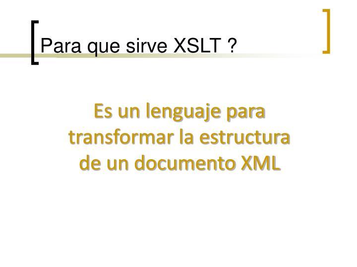 Para que sirve XSLT ?