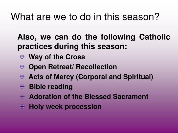 What are we to do in this season?