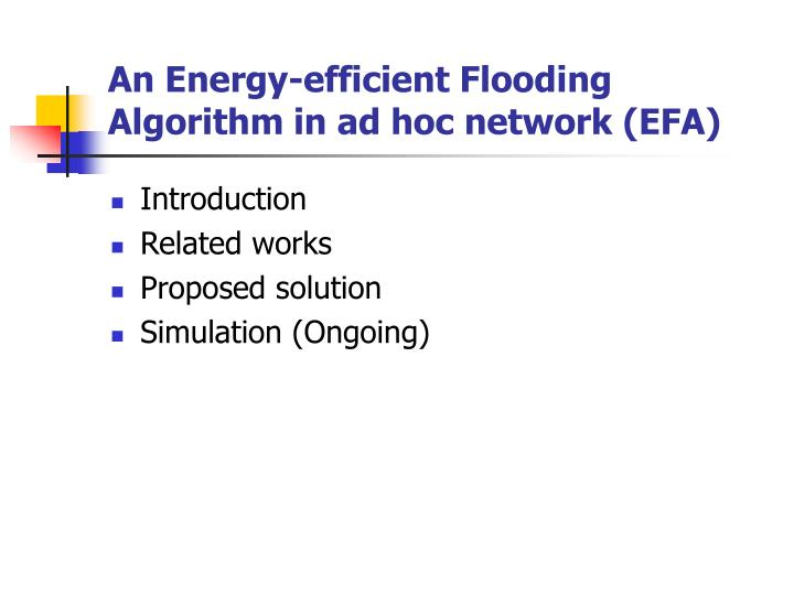 An energy efficient flooding algorithm in ad hoc network efa