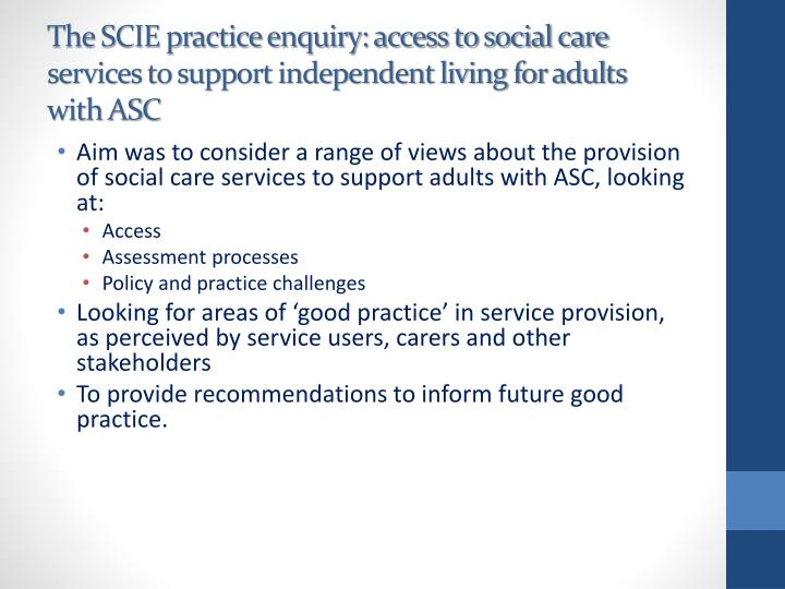 The SCIE practice enquiry: access to social care services to support independent living for adults with ASC