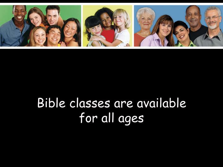 Bible classes are available