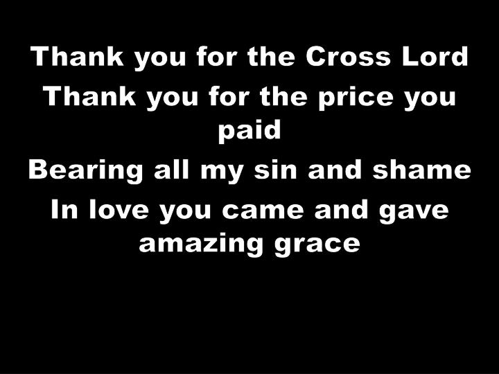 Thank you for the Cross Lord