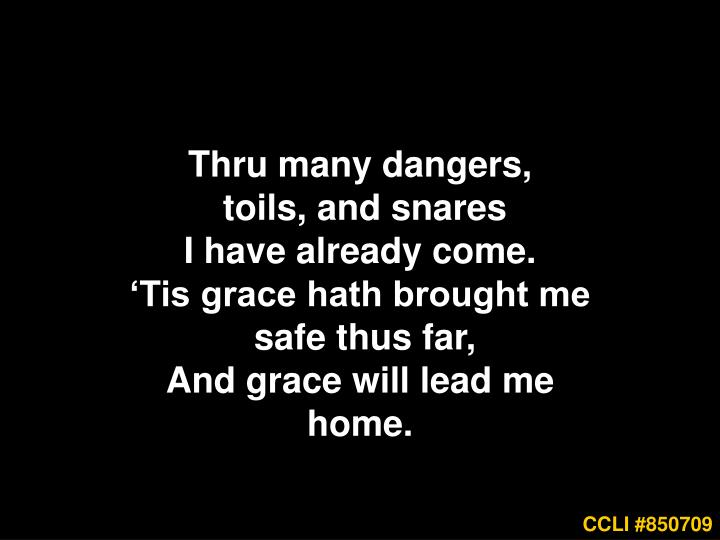 Thru many dangers,