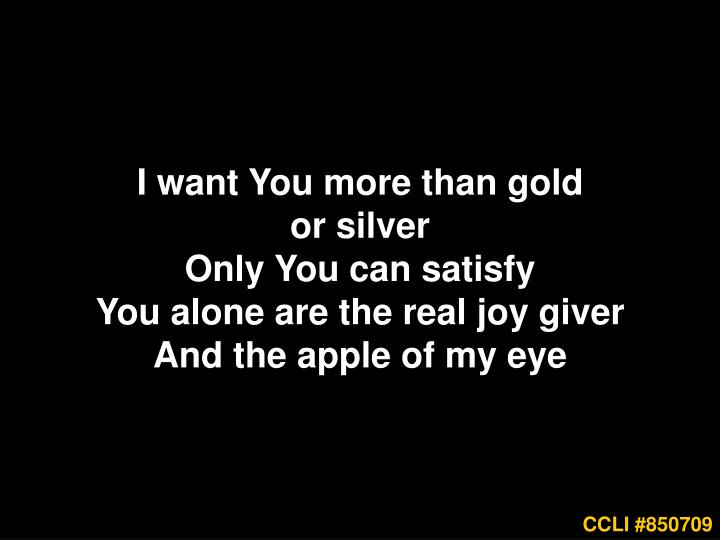 I want You more than gold