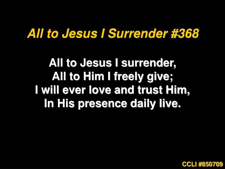 All to Jesus I Surrender #368