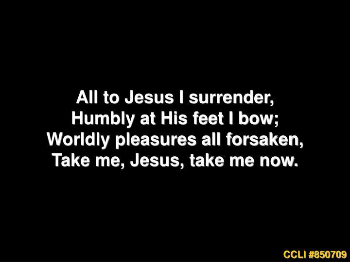 All to Jesus I surrender,