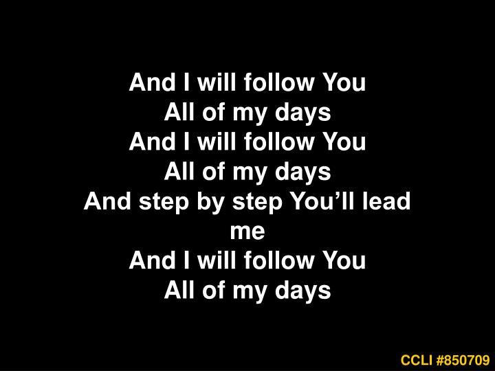 And I will follow You