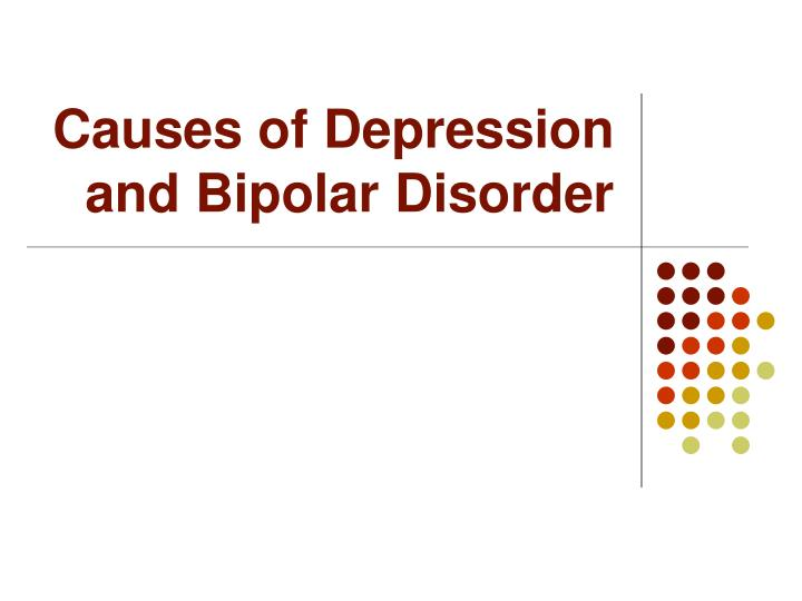 Causes of Depression and Bipolar Disorder