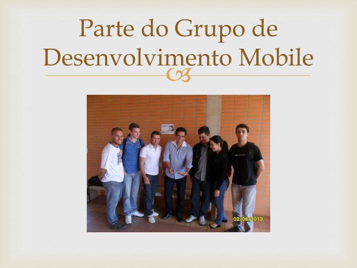 Parte do Grupo de Desenvolvimento Mobile