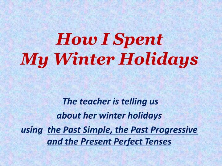 essay on how i spent my winter holidays for kids How i spent my winter vacation it was a nice day spent together as a family december 28th: nice essay reply delete add comment.