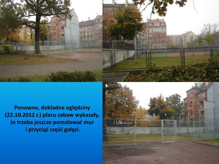 Ponowne, dokładne oględziny (22.10.2012 r.) placu zabaw wykazały,