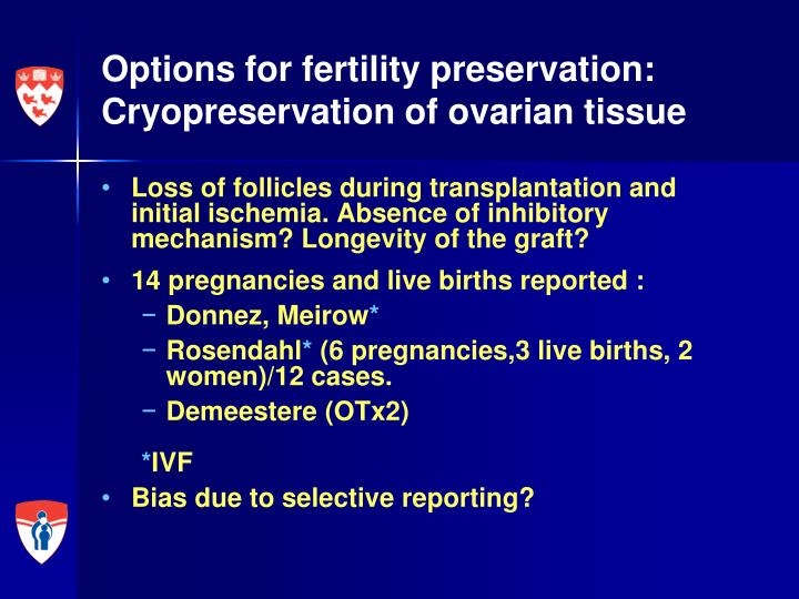 Options for fertility preservation: Cryopreservation of ovarian tissue