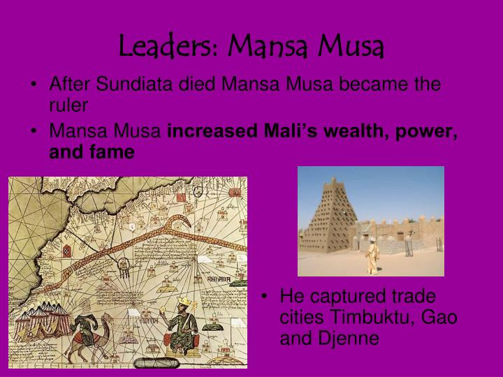 After Sundiata died Mansa Musa became the ruler