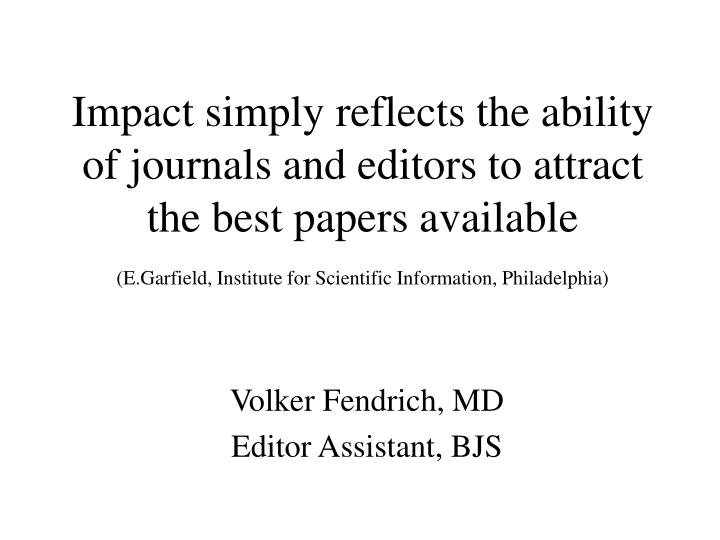 Impact simply reflects the ability of journals and editors to attract the best papers available