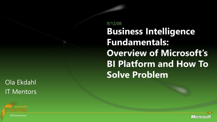 Business intelligence fundamentals overview of microsoft s bi platform and how to solve problem