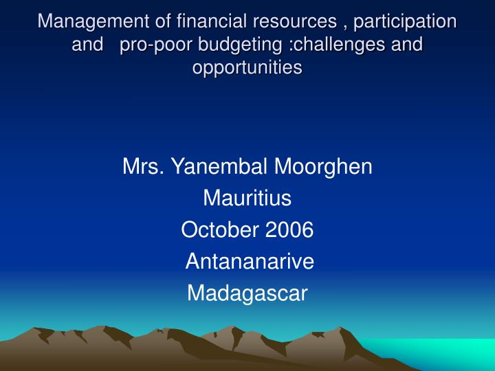 Management of financial resources participation and pro poor budgeting challenges and opportunities