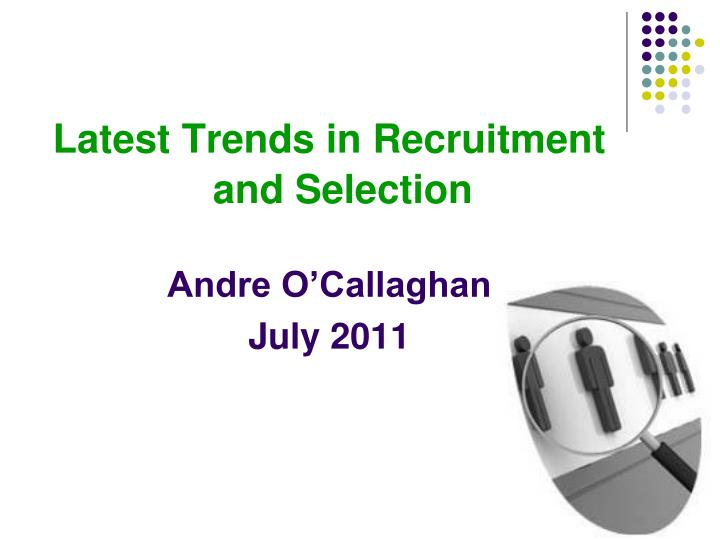 Latest Trends in Recruitment   and Selection