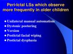 peri ictal lss which observe more frequently in older children