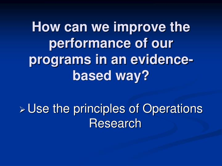 How can we improve the performance of our programs in an evidence-based way?