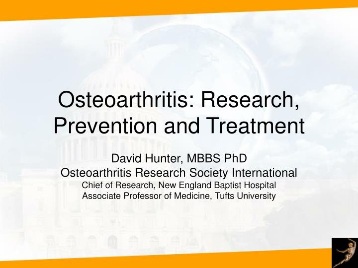 Osteoarthritis research prevention and treatment