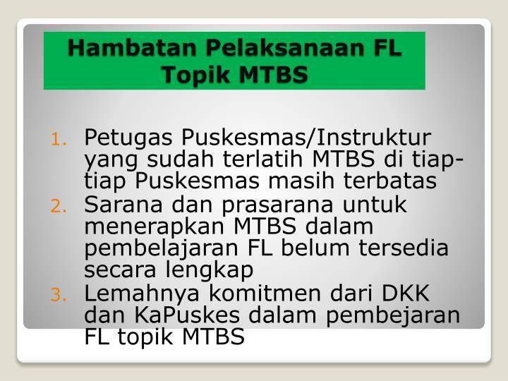 Petugas Puskesmas/Instruktur yang sudah terlatih MTBS di tiap-tiap Puskesmas masih terbatas