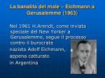 la banalit del male eichmann a gerusalemme 1963