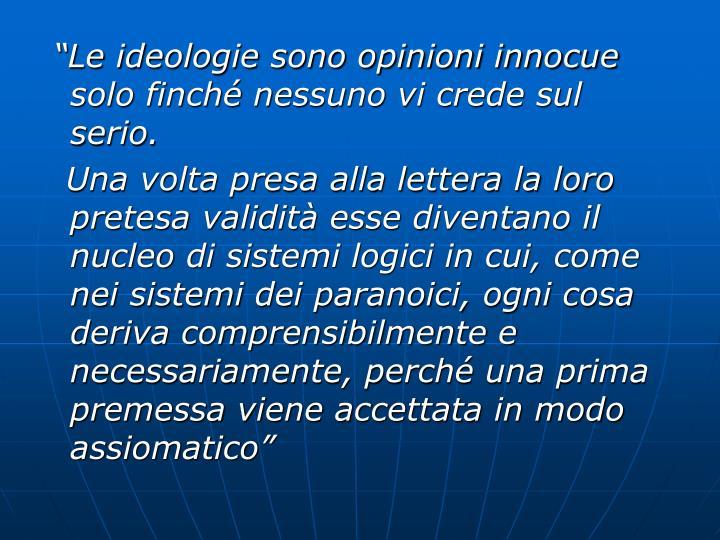 """""""Le ideologie sono opinioni innocue solo finché nessuno vi crede sul serio."""