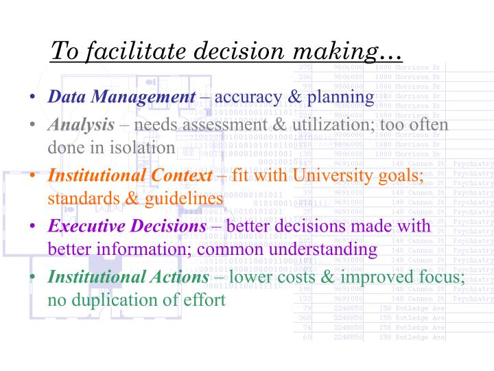 To facilitate decision making…