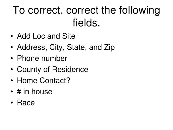 To correct, correct the following fields.