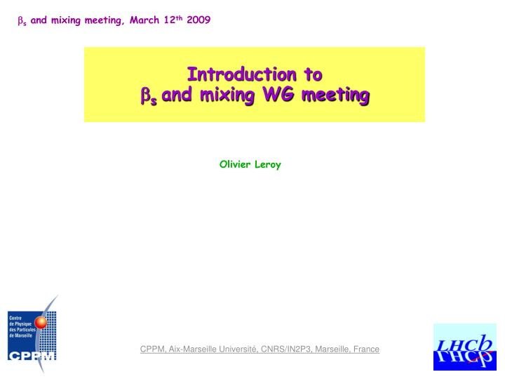 Introduction to s and mixing wg meeting