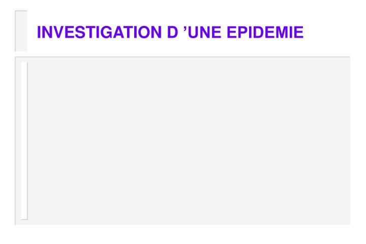 INVESTIGATION D'UNE EPIDEMIE