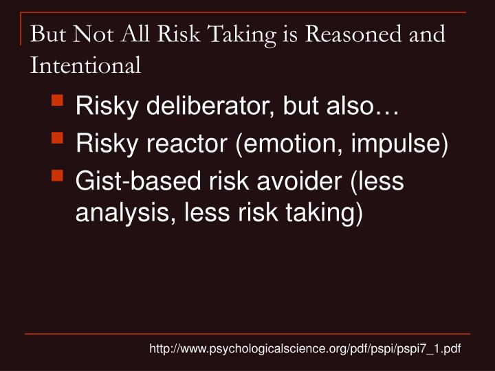 But Not All Risk Taking is Reasoned and Intentional
