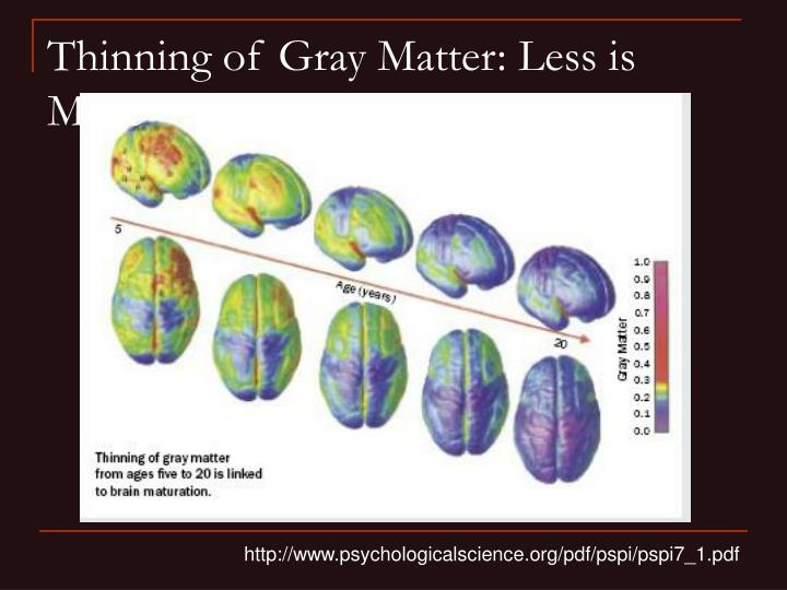 Thinning of Gray Matter: Less is More
