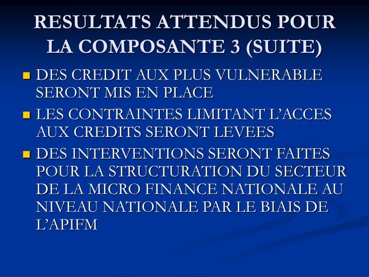 RESULTATS ATTENDUS POUR LA COMPOSANTE 3 (SUITE)