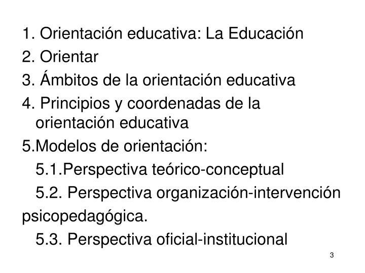 1. Orientación educativa: La Educación
