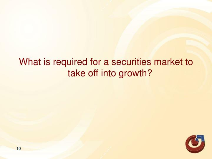 What is required for a securities market to take off into growth?