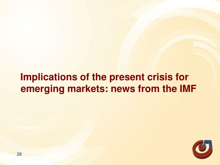 Implications of the present crisis for emerging markets: news from the IMF