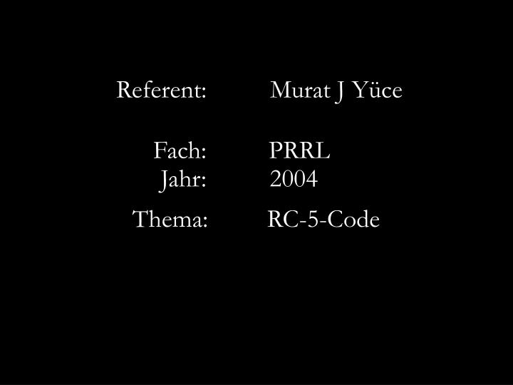 Referent:		Murat J Yüce